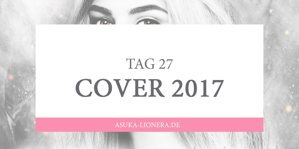 [CHALLENGE] TAG 27 – Cover meines 2017er Buches